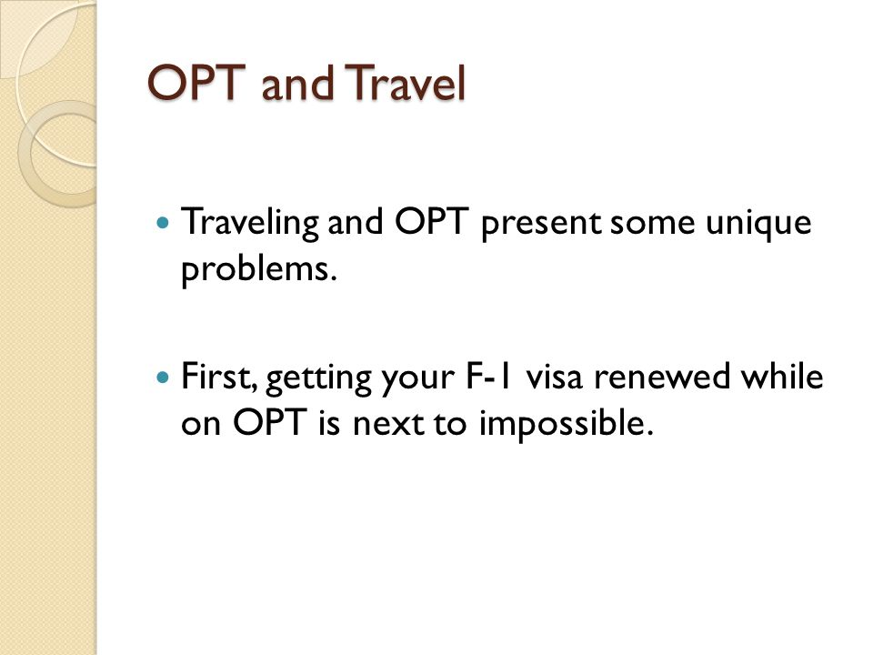OPT and Travel Traveling and OPT present some unique problems.