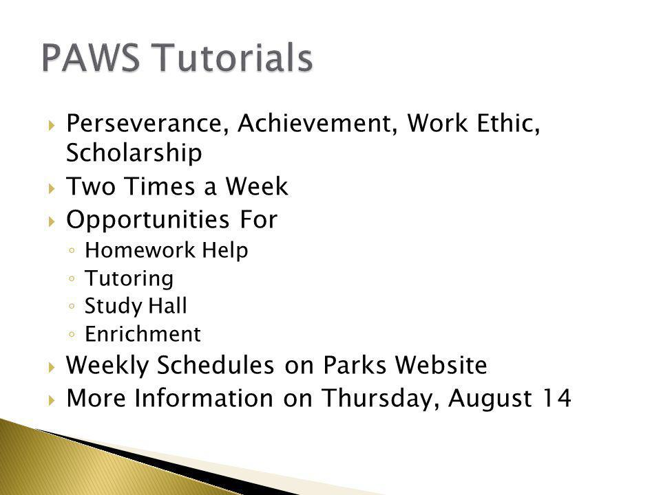  Perseverance, Achievement, Work Ethic, Scholarship  Two Times a Week  Opportunities For ◦ Homework Help ◦ Tutoring ◦ Study Hall ◦ Enrichment  Wee