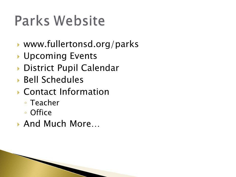  www.fullertonsd.org/parks  Upcoming Events  District Pupil Calendar  Bell Schedules  Contact Information ◦ Teacher ◦ Office  And Much More…