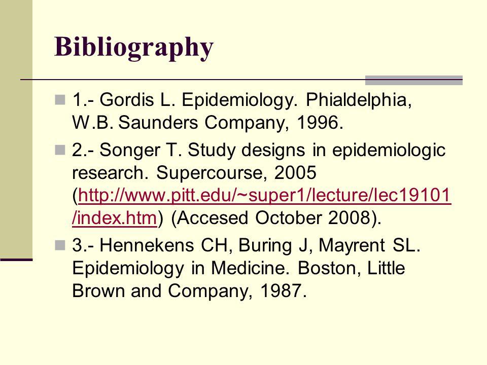 Bibliography 1.- Gordis L. Epidemiology. Phialdelphia, W.B.