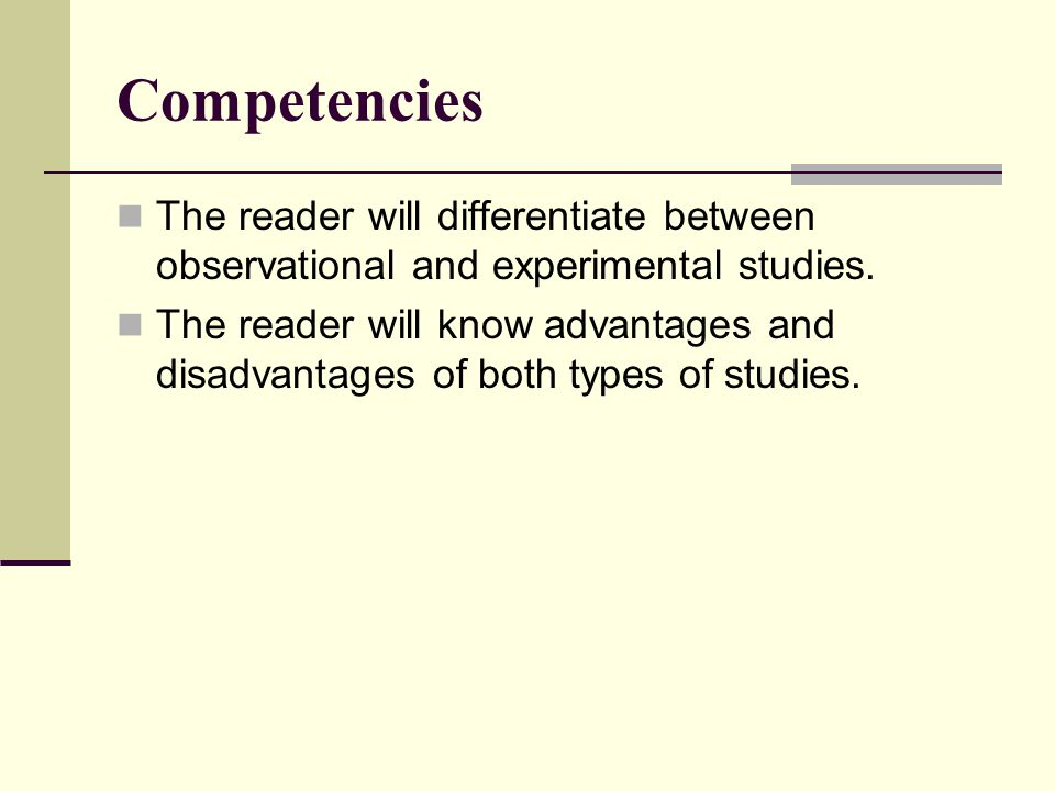 Competencies The reader will differentiate between observational and experimental studies.