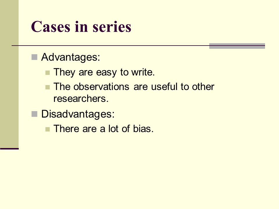 Cases in series Advantages: They are easy to write.