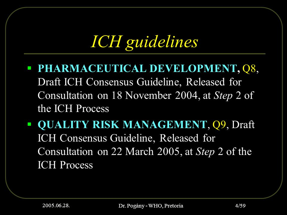 2005.06.28. Dr. Pogány - WHO, Pretoria 4/59 ICH guidelines  PHARMACEUTICAL DEVELOPMENT, Q8, Draft ICH Consensus Guideline, Released for Consultation