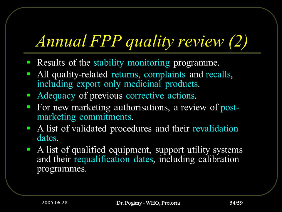 2005.06.28. Dr. Pogány - WHO, Pretoria 54/59 Annual FPP quality review (2)  Results of the stability monitoring programme.  All quality-related retu