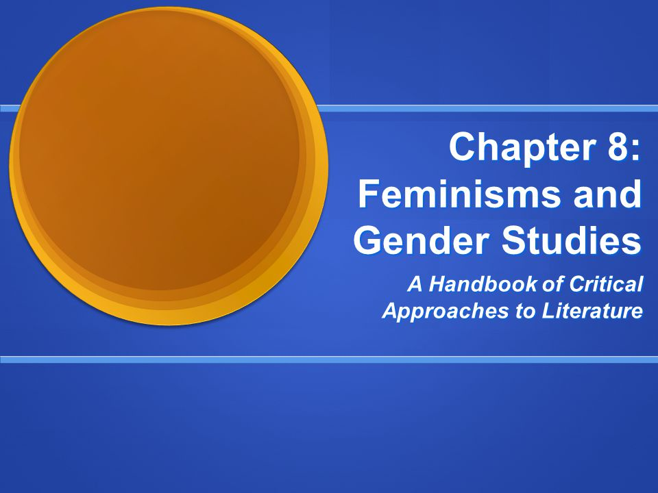 Chapter 8: Feminisms and Gender Studies A Handbook of Critical Approaches to Literature
