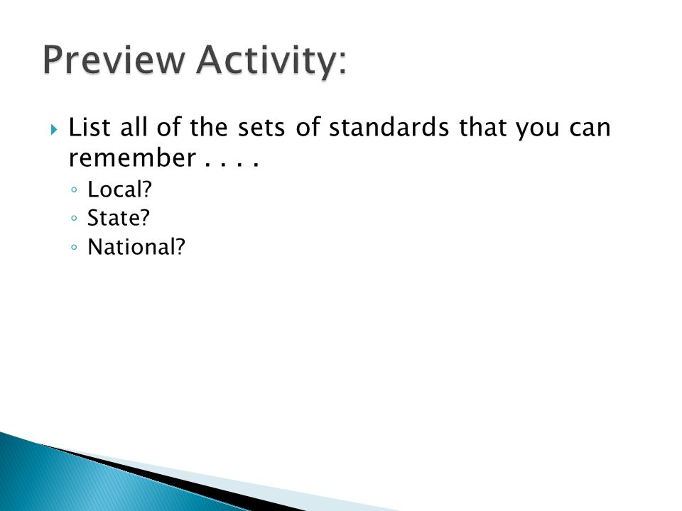  List all of the sets of standards that you can remember.... ◦ Local? ◦ State? ◦ National?