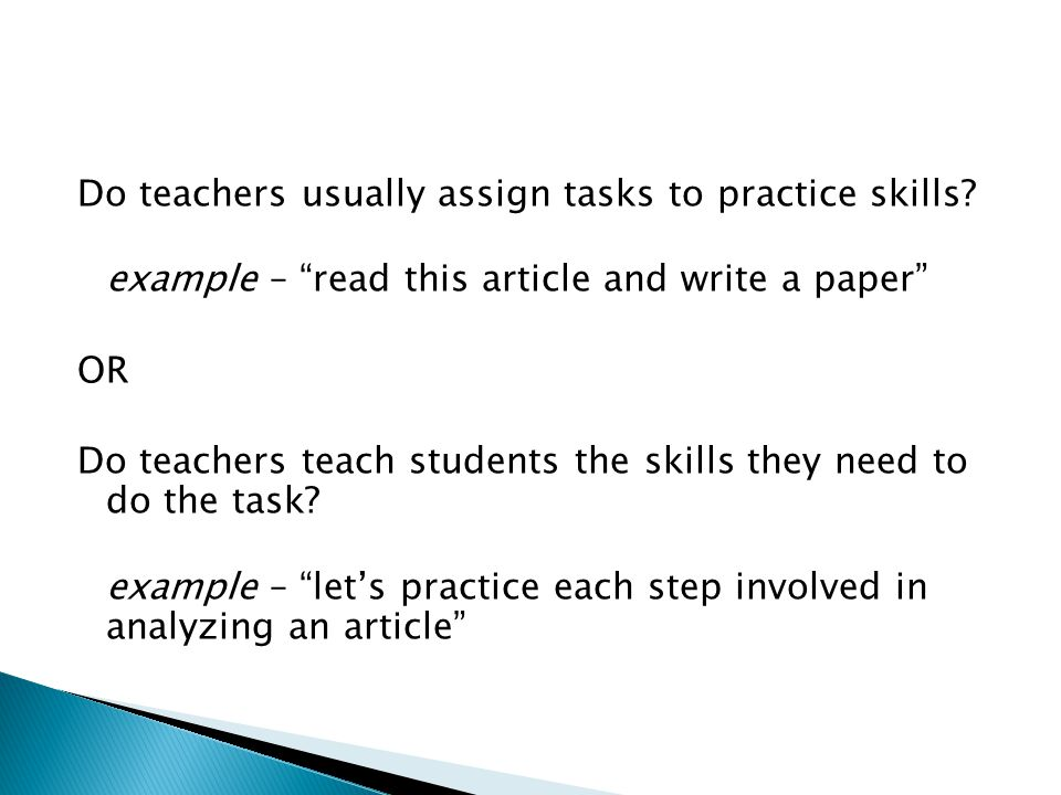 Do teachers usually assign tasks to practice skills.