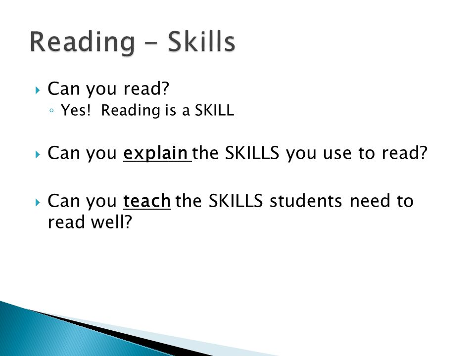  Can you read. ◦ Yes. Reading is a SKILL  Can you explain the SKILLS you use to read.