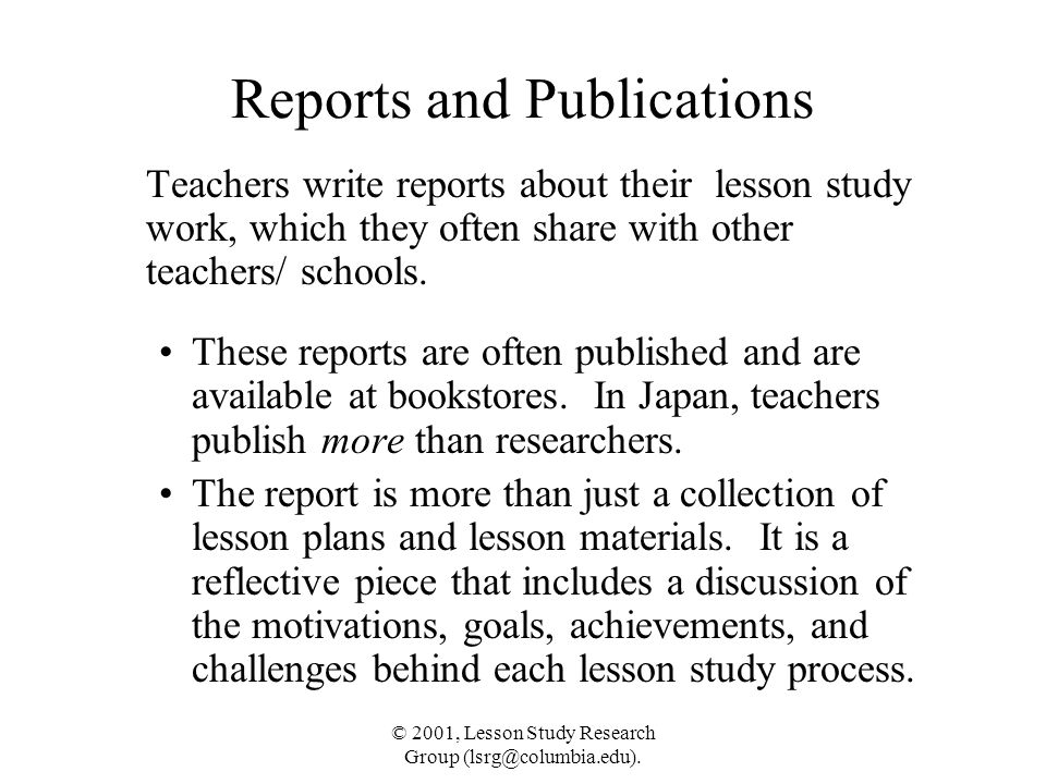 © 2001, Lesson Study Research Group (lsrg@columbia.edu). Reports and Publications Teachers write reports about their lesson study work, which they oft