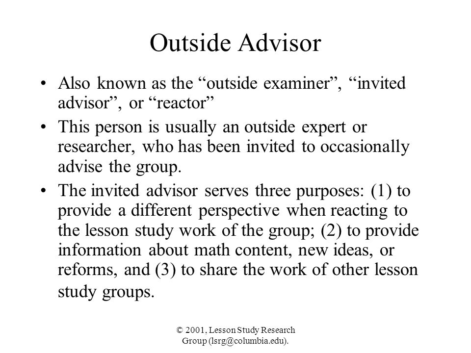 """© 2001, Lesson Study Research Group (lsrg@columbia.edu). Outside Advisor Also known as the """"outside examiner"""", """"invited advisor"""", or """"reactor"""" This pe"""