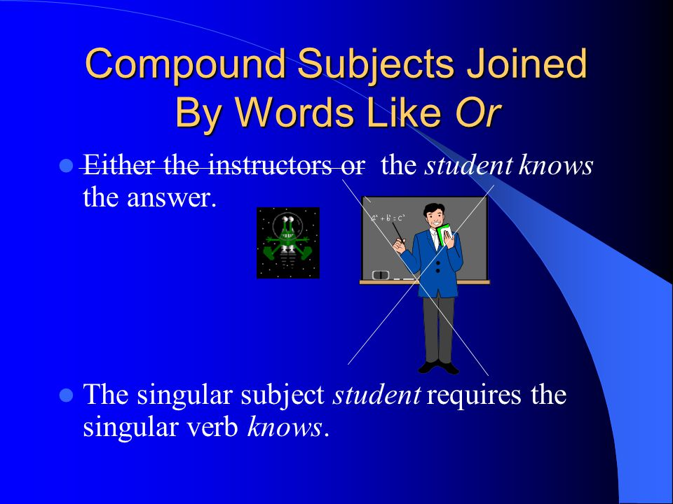 Compound Subjects Joined By Words Like Or In such cases, the verb agrees with the subject nearest it.