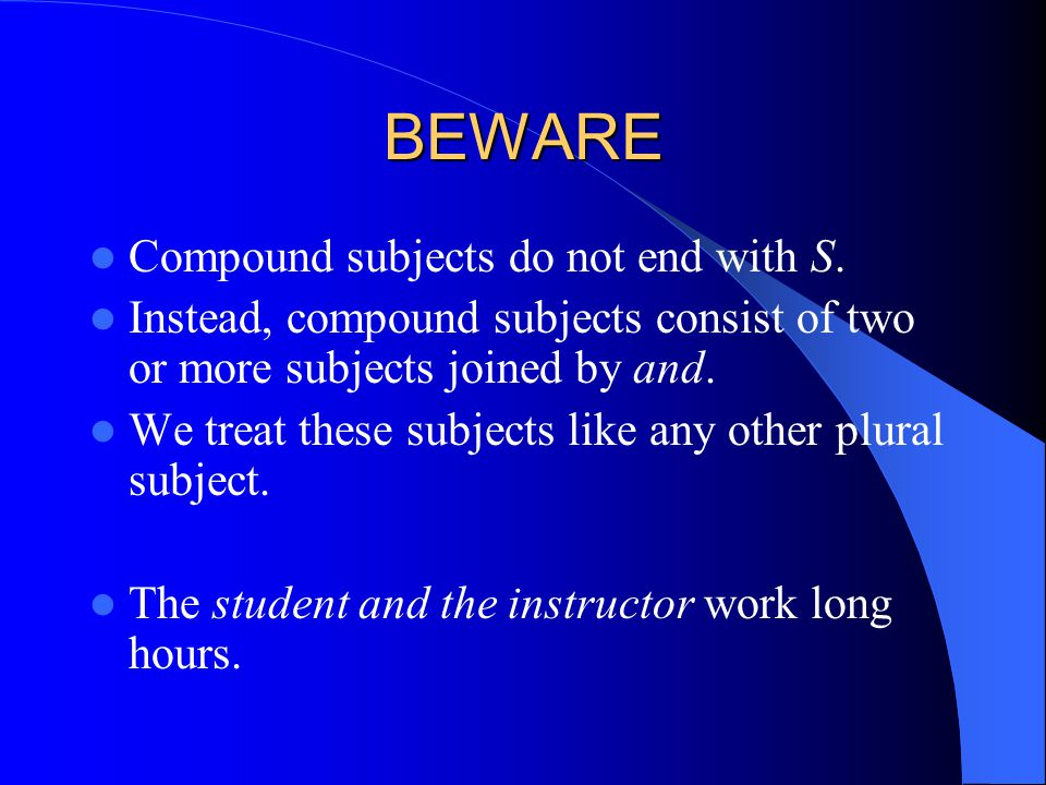 BEWARE Compound subjects do not end with S.
