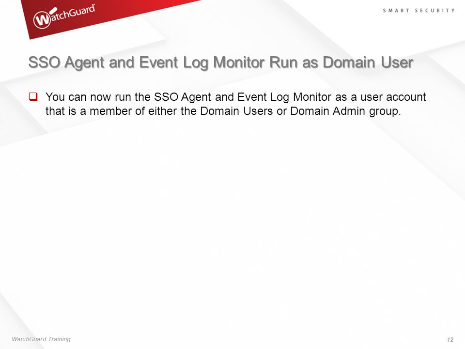 SSO Agent and Event Log Monitor Run as Domain User  You can now run the SSO Agent and Event Log Monitor as a user account that is a member of either