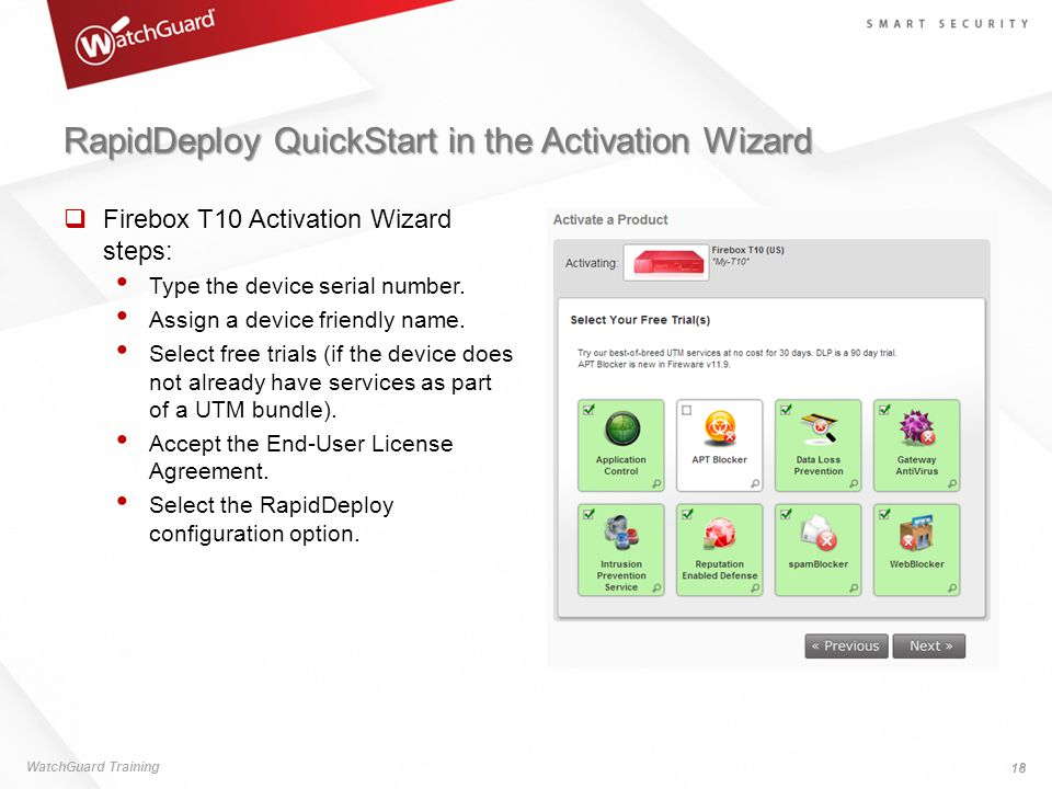 RapidDeploy QuickStart in the Activation Wizard WatchGuard Training 18  Firebox T10 Activation Wizard steps: Type the device serial number.