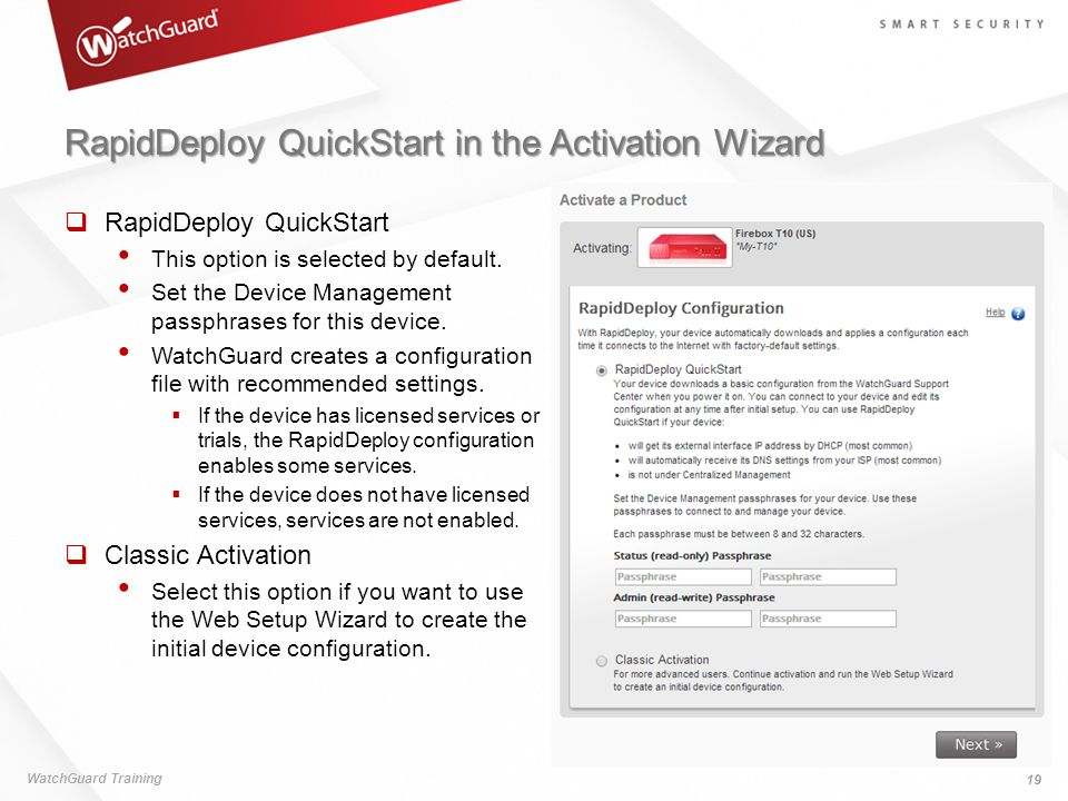 RapidDeploy QuickStart in the Activation Wizard WatchGuard Training 19  RapidDeploy QuickStart This option is selected by default. Set the Device Man