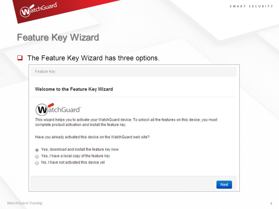 Feature Key Wizard  The Feature Key Wizard has three options. WatchGuard Training 4