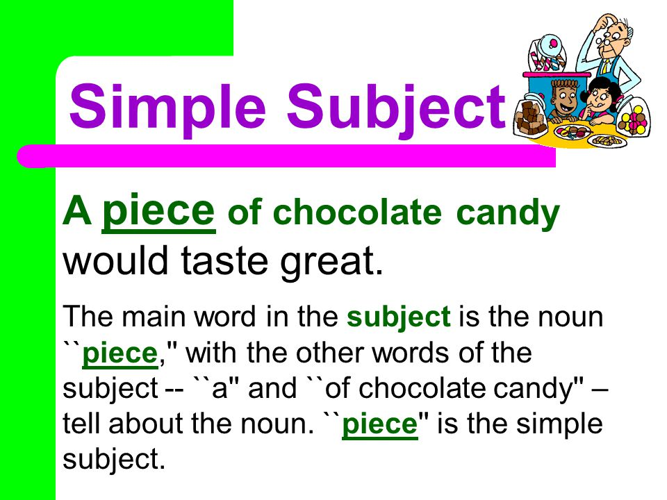 Simple Subject & Simple Predicate Every subject is built around one or more nouns or pronouns.