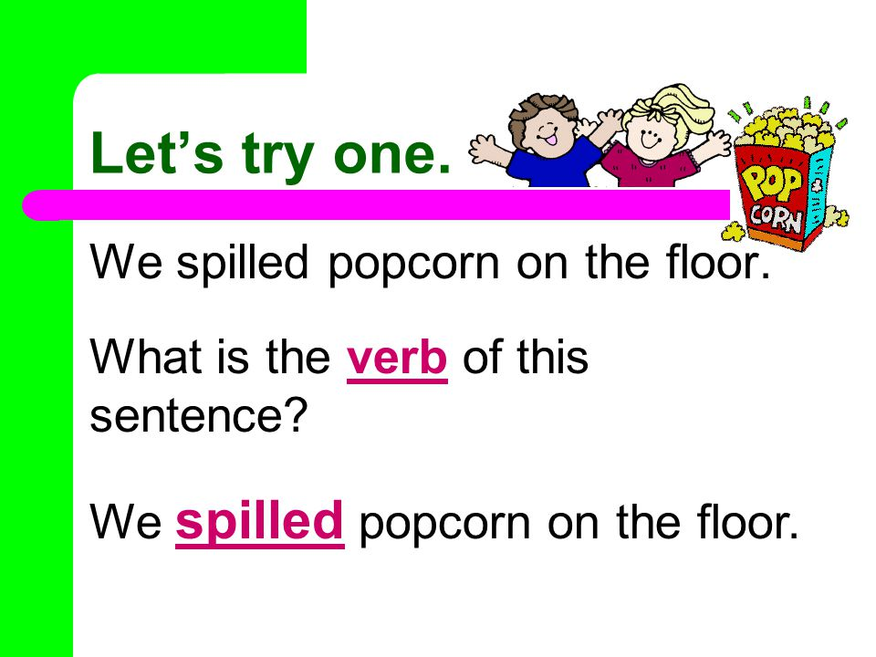 First find the verb and then make a question by placing ``who? or ``what? before it.