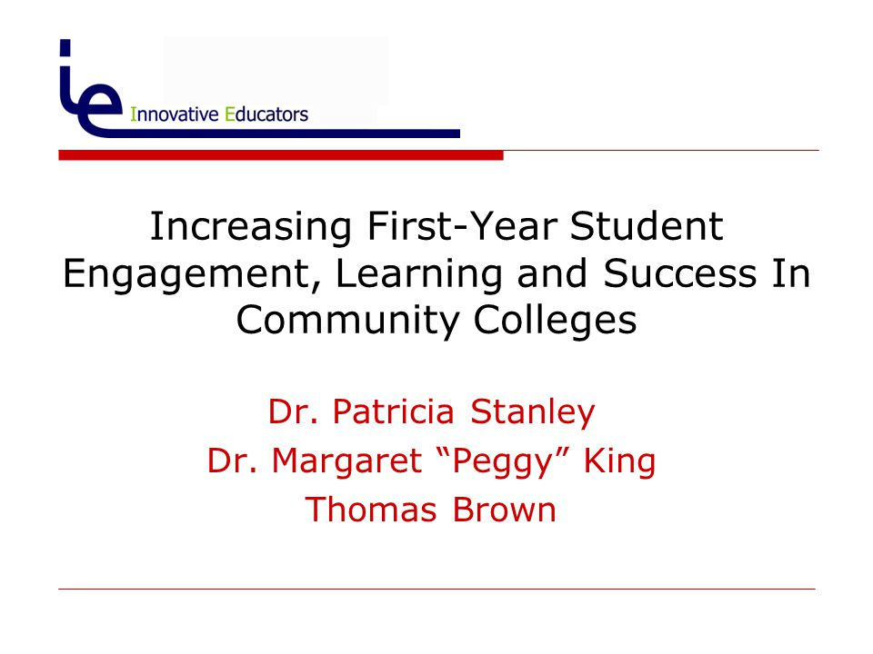 Increasing First-Year Student Engagement, Learning and Success In Community Colleges Dr.