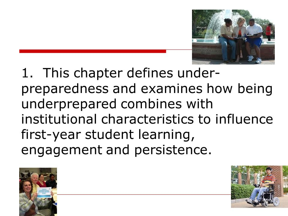 1. This chapter defines under- preparedness and examines how being underprepared combines with institutional characteristics to influence first-year s