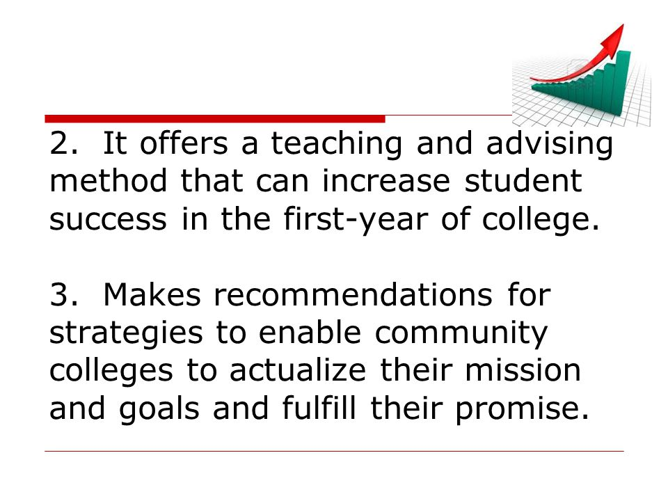 2. It offers a teaching and advising method that can increase student success in the first-year of college. 3. Makes recommendations for strategies to
