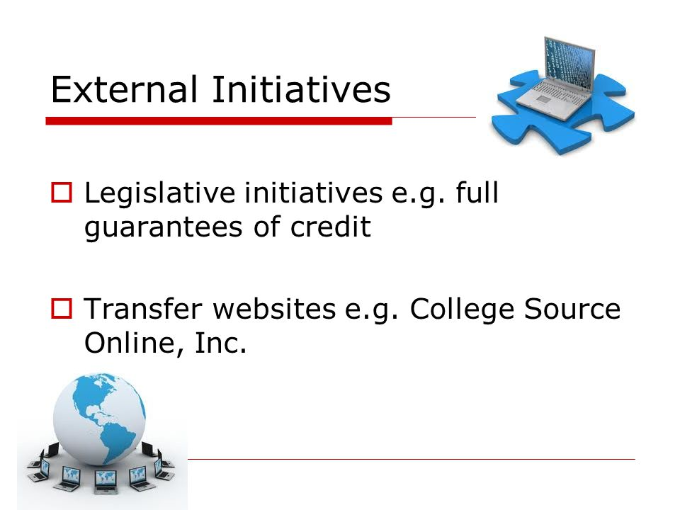 External Initiatives  Legislative initiatives e.g.