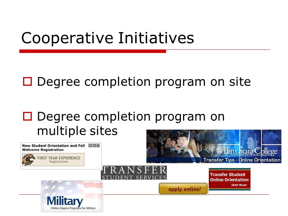 Cooperative Initiatives  Degree completion program on site  Degree completion program on multiple sites