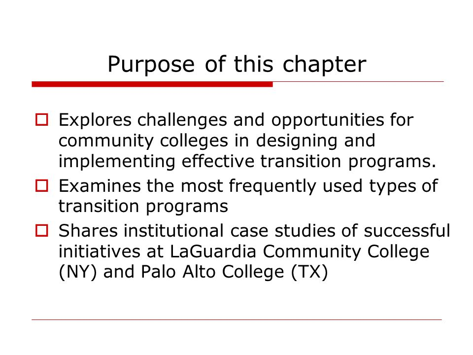 Purpose of this chapter  Explores challenges and opportunities for community colleges in designing and implementing effective transition programs. 