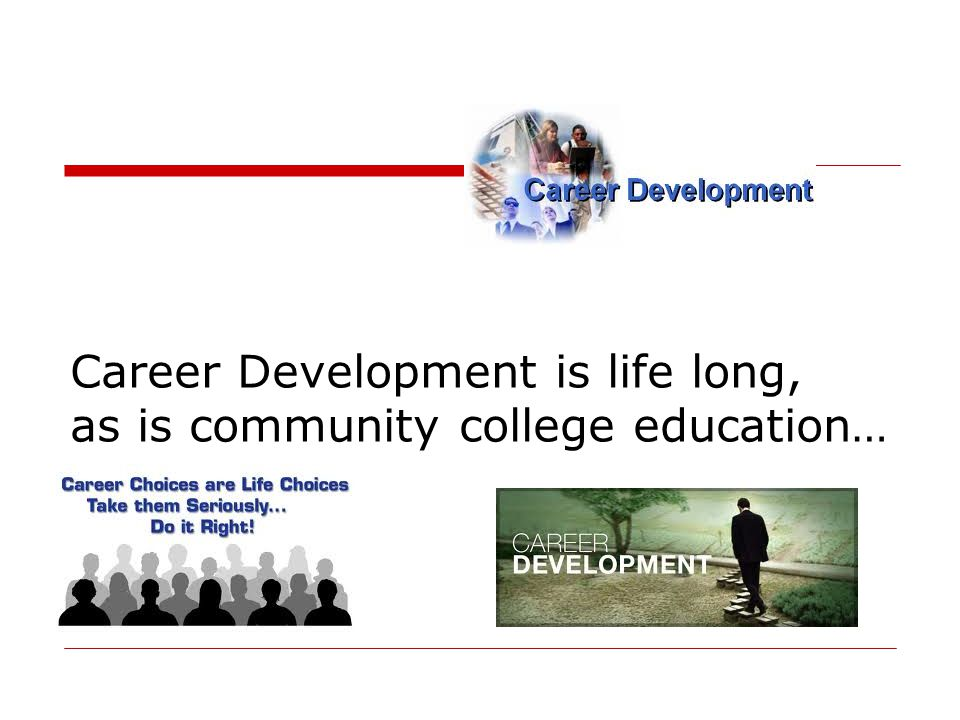 Career Development is life long, as is community college education…
