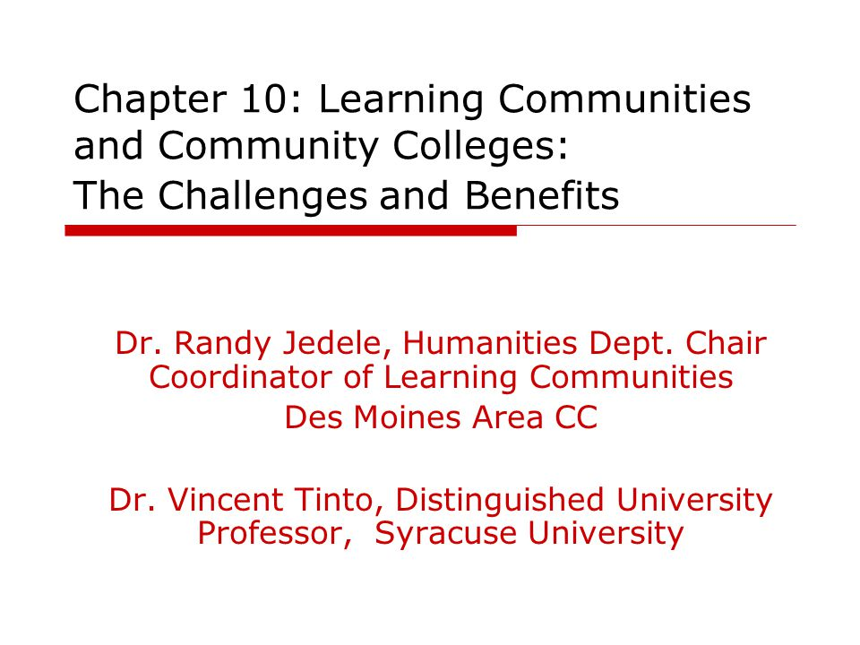Chapter 10: Learning Communities and Community Colleges: The Challenges and Benefits Dr.