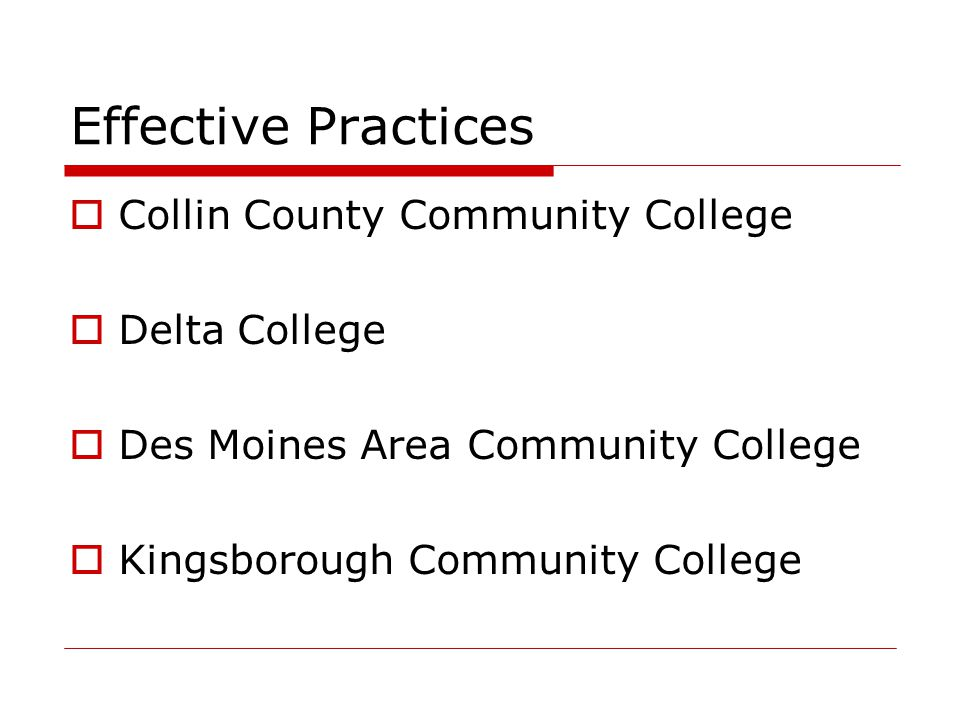 Effective Practices  Collin County Community College  Delta College  Des Moines Area Community College  Kingsborough Community College