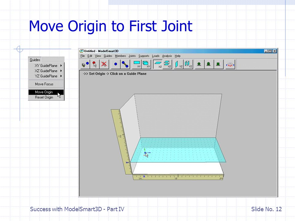 Success with ModelSmart3D - Part IV Slide No. 11 Add the First Joint Add Joint