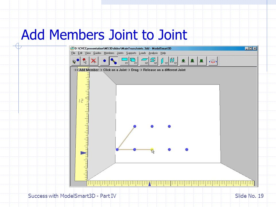 Success with ModelSmart3D - Part IV Slide No. 18 Add Your First Member Add Member