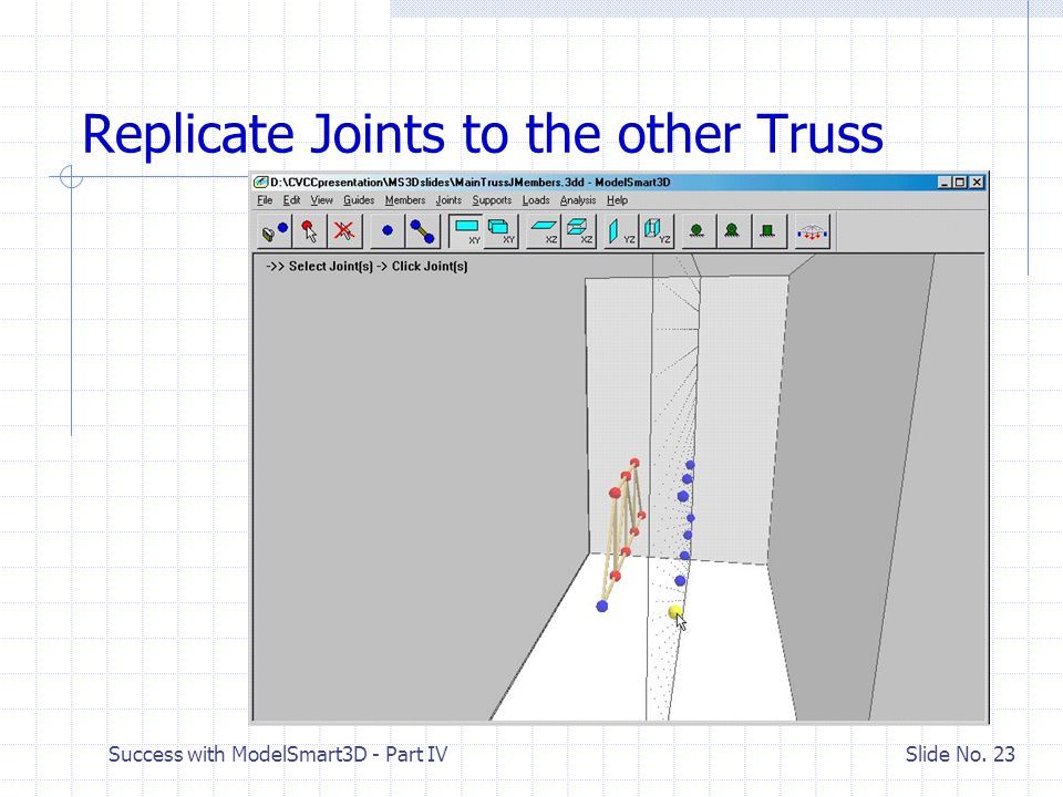 Success with ModelSmart3D - Part IV Slide No. 22 Get Ready to Replicate Joints