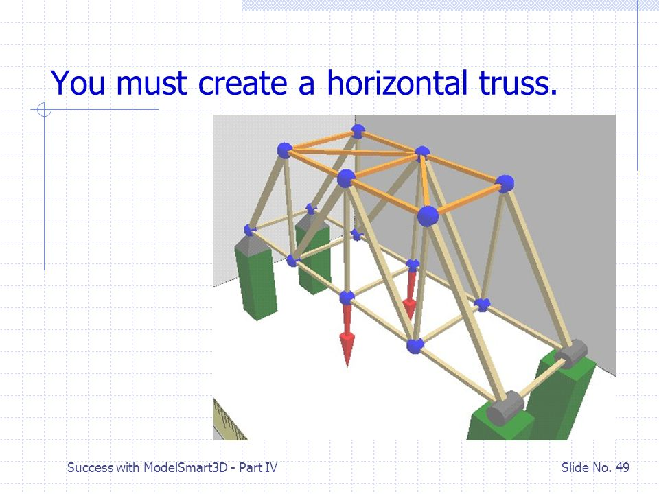 Success with ModelSmart3D - Part IV Slide No. 48 Could we brace to the joint on the other truss