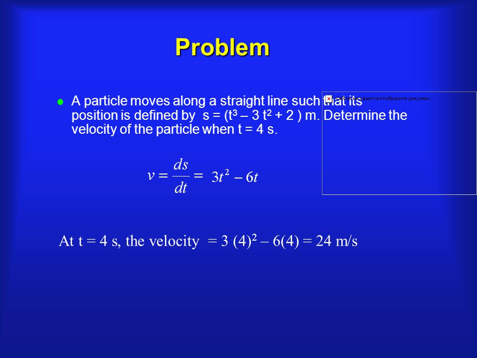 Problem l A particle moves along a straight line such that its position is defined by s = (t 3 – 3 t 2 + 2 ) m.