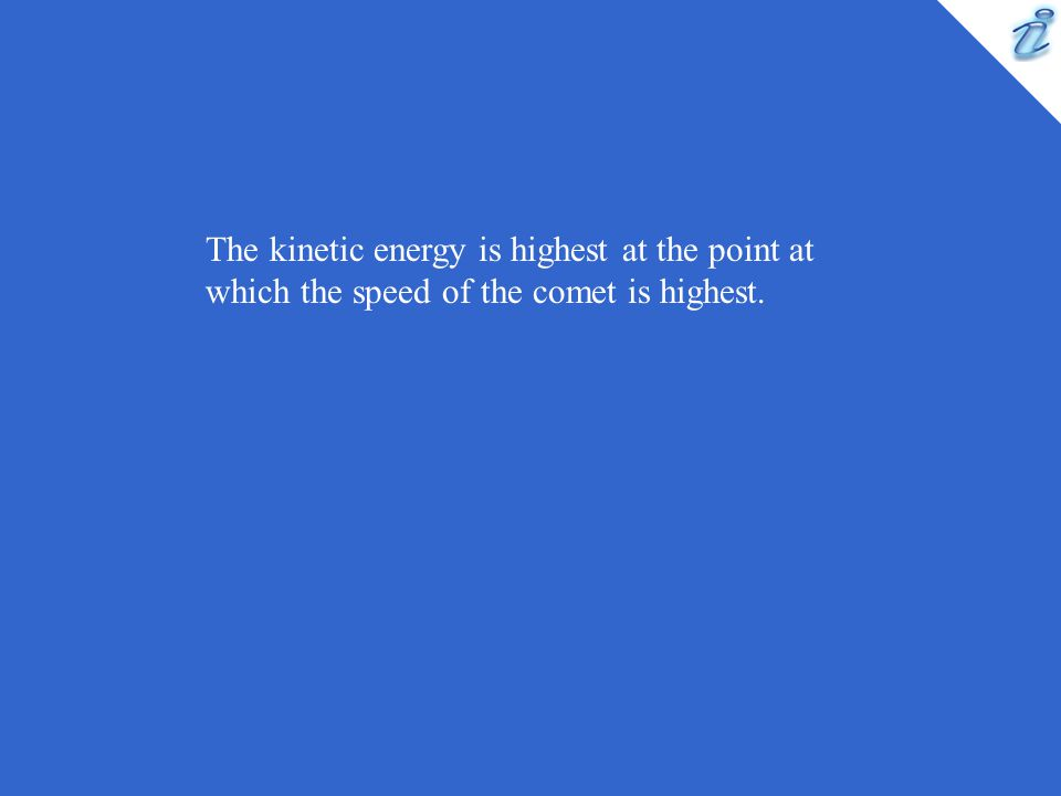 The kinetic energy is highest at the point at which the speed of the comet is highest.