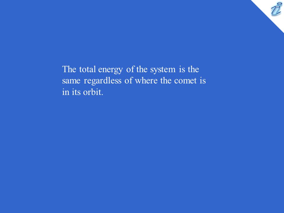 The total energy of the system is the same regardless of where the comet is in its orbit.