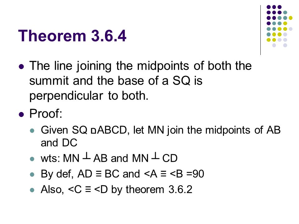Theorem 3.6.4 The line joining the midpoints of both the summit and the base of a SQ is perpendicular to both. Proof: Given SQ םABCD, let MN join the