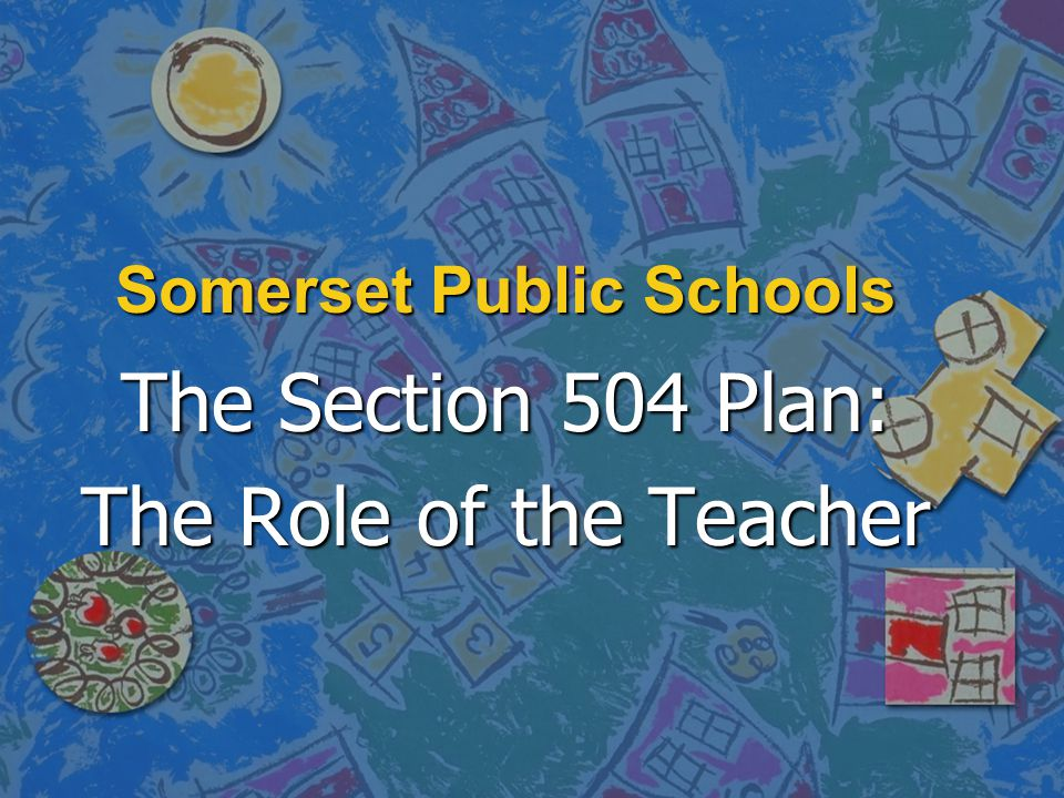 Somerset Public Schools The Section 504 Plan: The Role of the Teacher