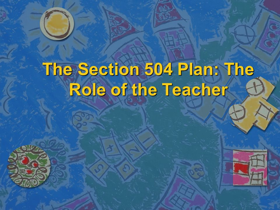 The Section 504 Plan: The Role of the Teacher