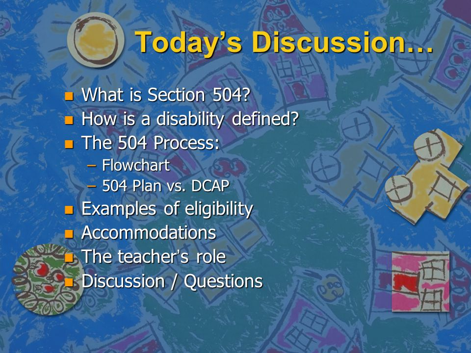 Today's Discussion… n What is Section 504. n How is a disability defined.