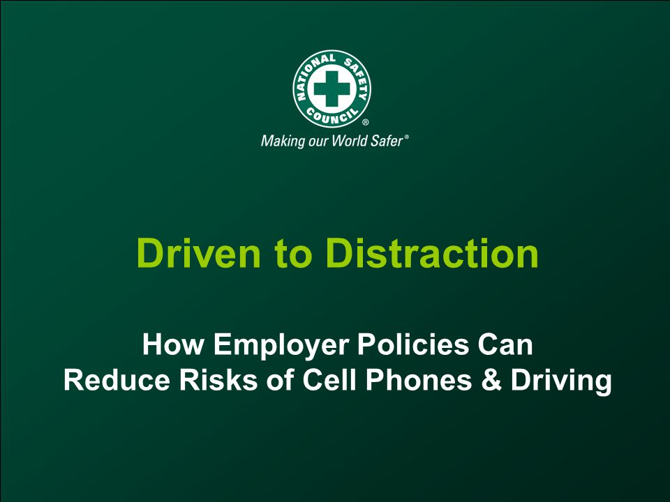 Driven to Distraction How Employer Policies Can Reduce Risks of Cell Phones & Driving