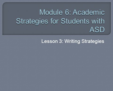  Students with ASD and Writing  Prewriting Strategies  Drafting Strategies  Editing/Revising Strategies