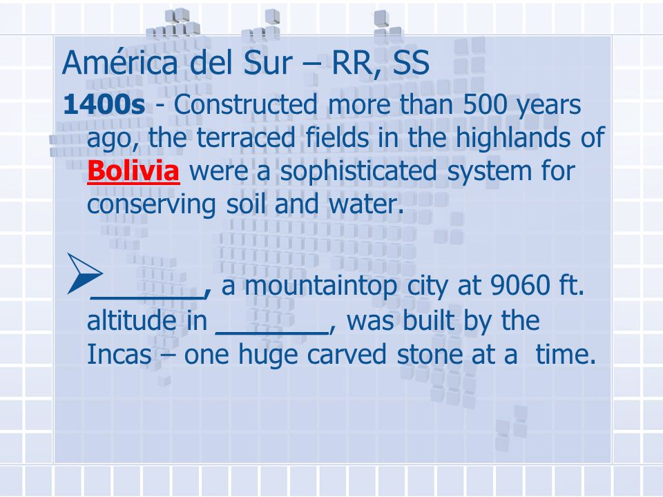América del Sur – RR, SS 1400s - Constructed more than 500 years ago, the terraced fields in the highlands of Bolivia were a sophisticated system for conserving soil and water.