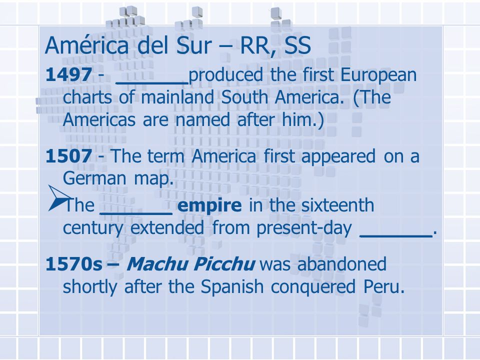 América del Sur – RR, SS 1497 - ______produced the first European charts of mainland South America.
