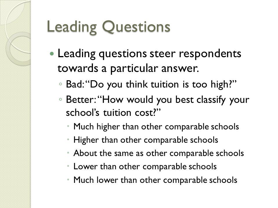 Leading Questions Leading questions steer respondents towards a particular answer.