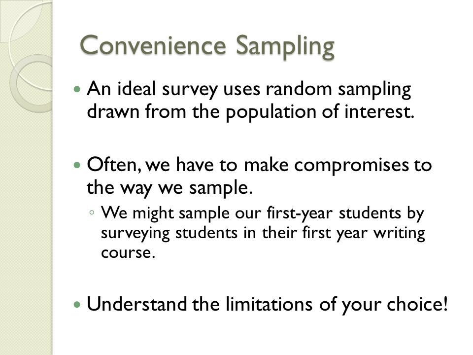 Convenience Sampling An ideal survey uses random sampling drawn from the population of interest.