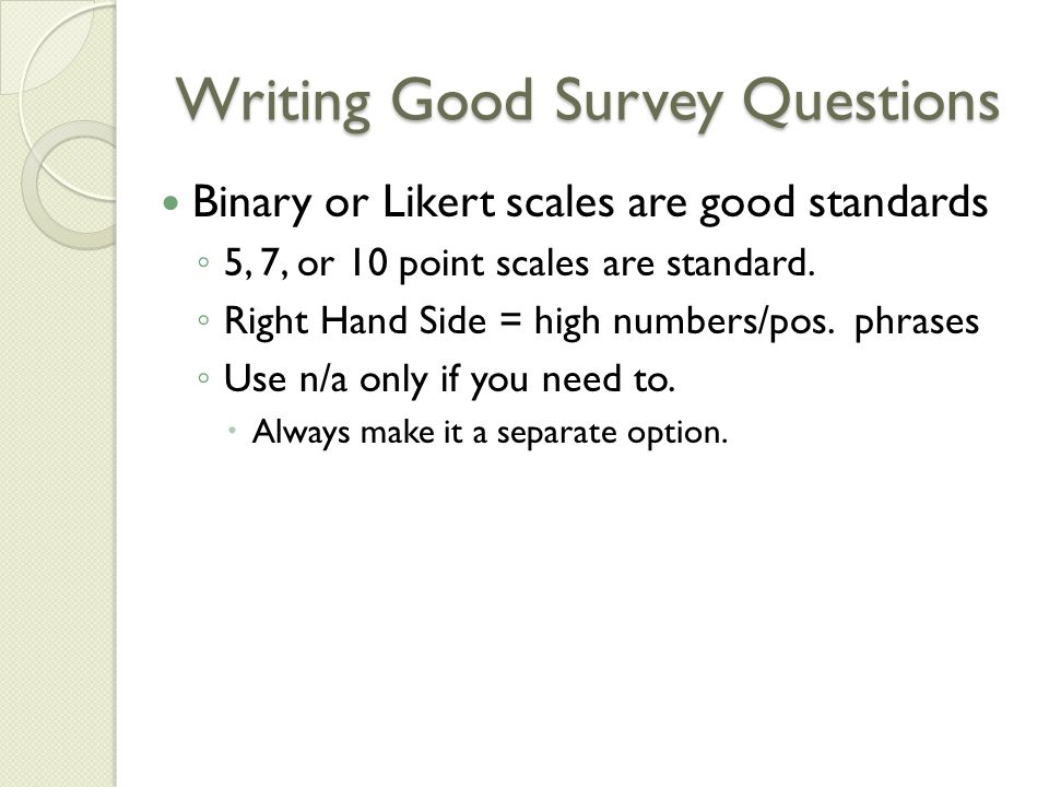 Writing Good Survey Questions Use standard phrasing.