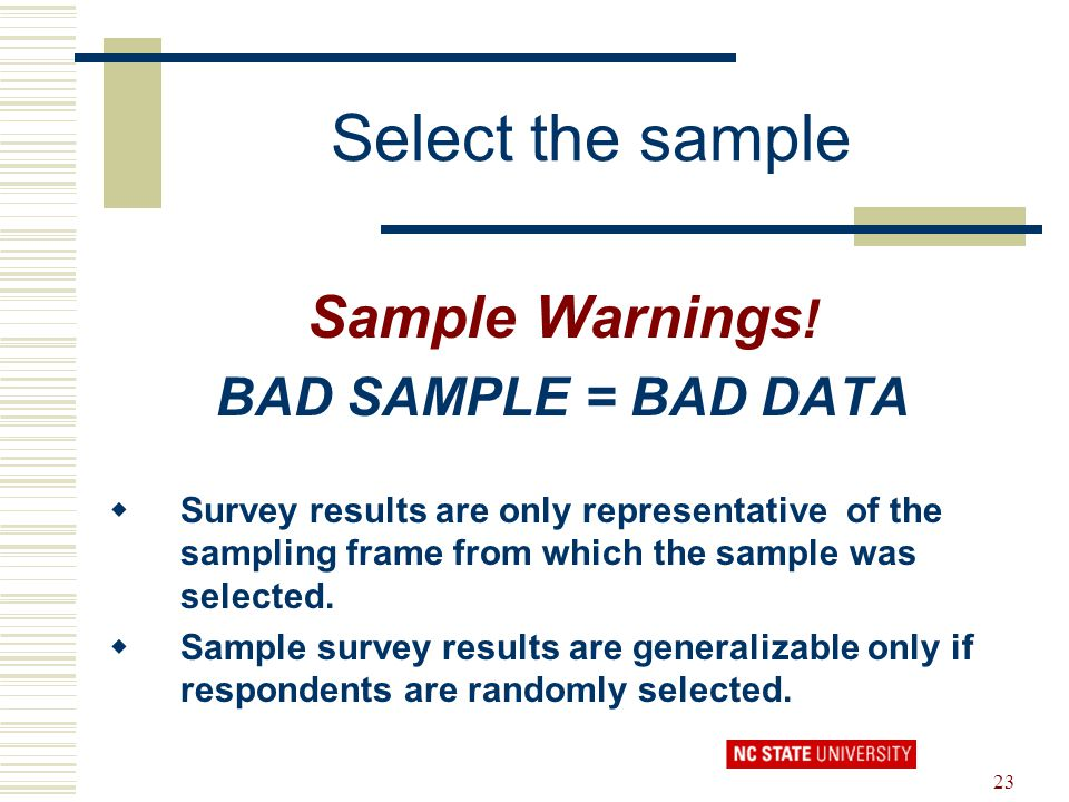 23 Select the sample Sample Warnings ! BAD SAMPLE = BAD DATA  Survey results are only representative of the sampling frame from which the sample was